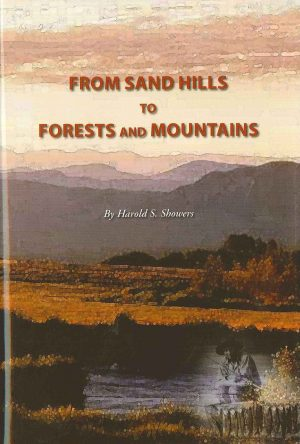 From Sand Hills to Forests and Mountains  by Harold S. Showe